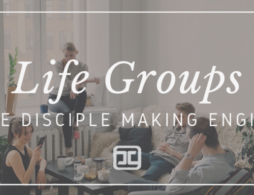 Life Groups as THE Disciple Making Engine in Disciples Church
